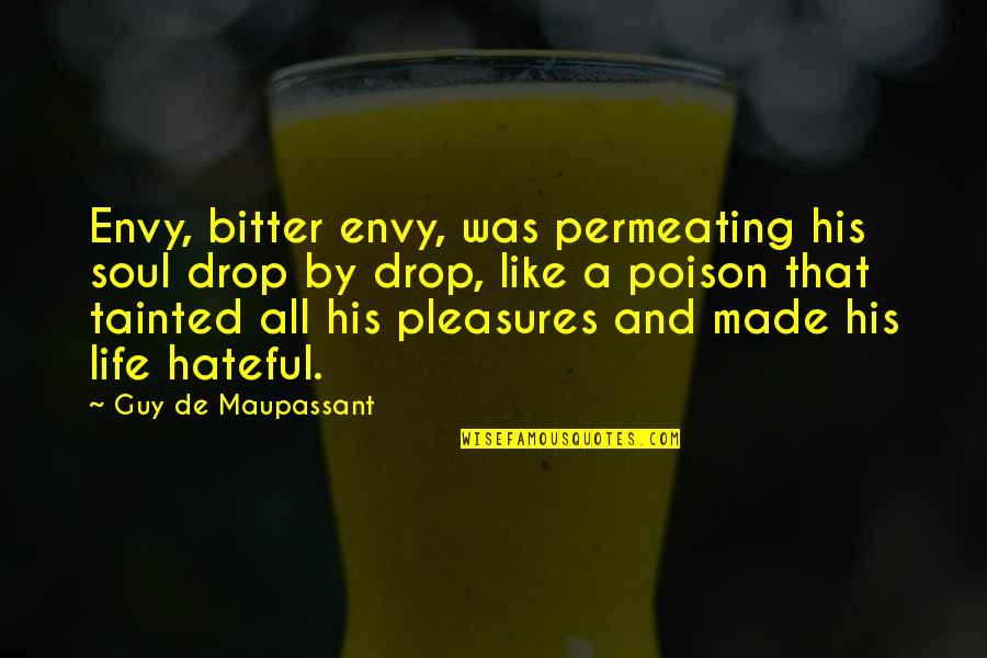 Life Drop Quotes By Guy De Maupassant: Envy, bitter envy, was permeating his soul drop