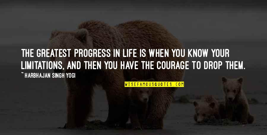 Life Drop Quotes By Harbhajan Singh Yogi: The greatest progress in life is when you
