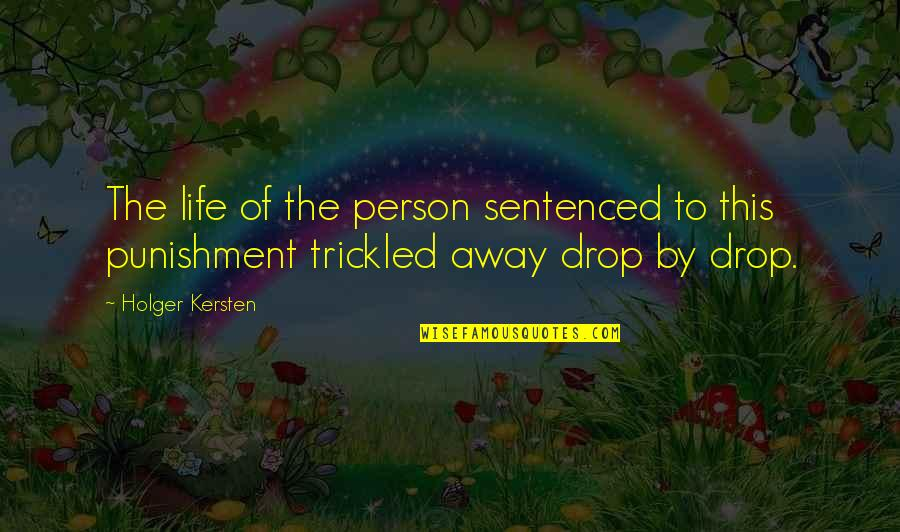 Life Drop Quotes By Holger Kersten: The life of the person sentenced to this