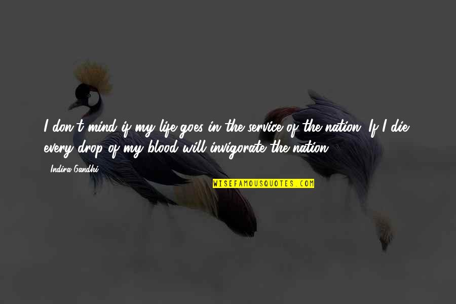 Life Drop Quotes By Indira Gandhi: I don't mind if my life goes in
