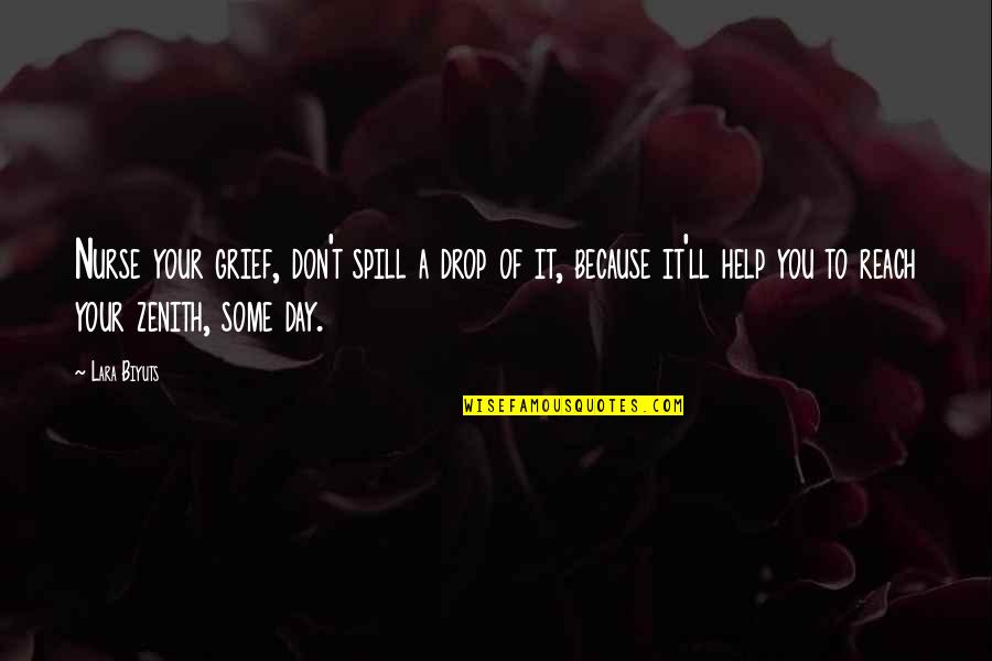 Life Drop Quotes By Lara Biyuts: Nurse your grief, don't spill a drop of
