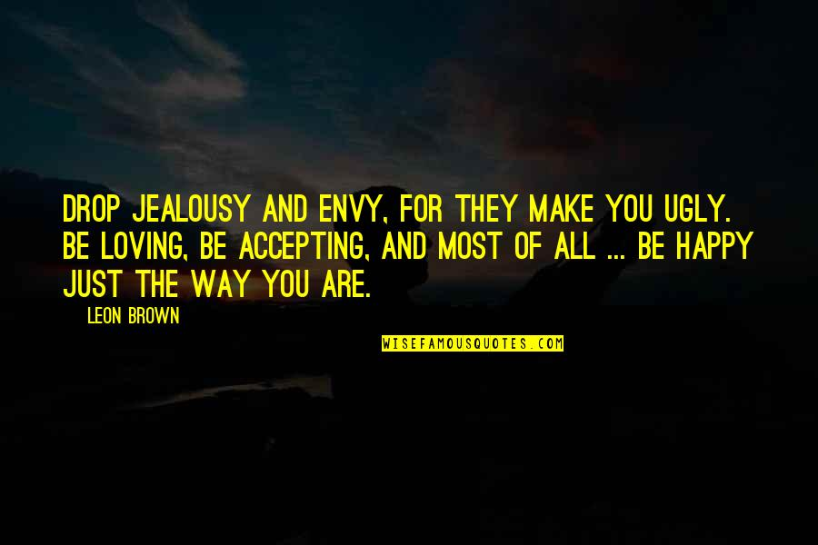 Life Drop Quotes By Leon Brown: Drop jealousy and envy, for they make you