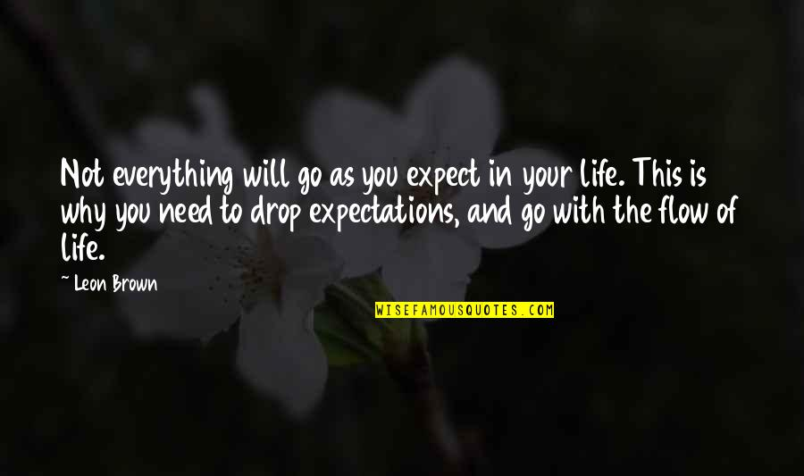 Life Drop Quotes By Leon Brown: Not everything will go as you expect in