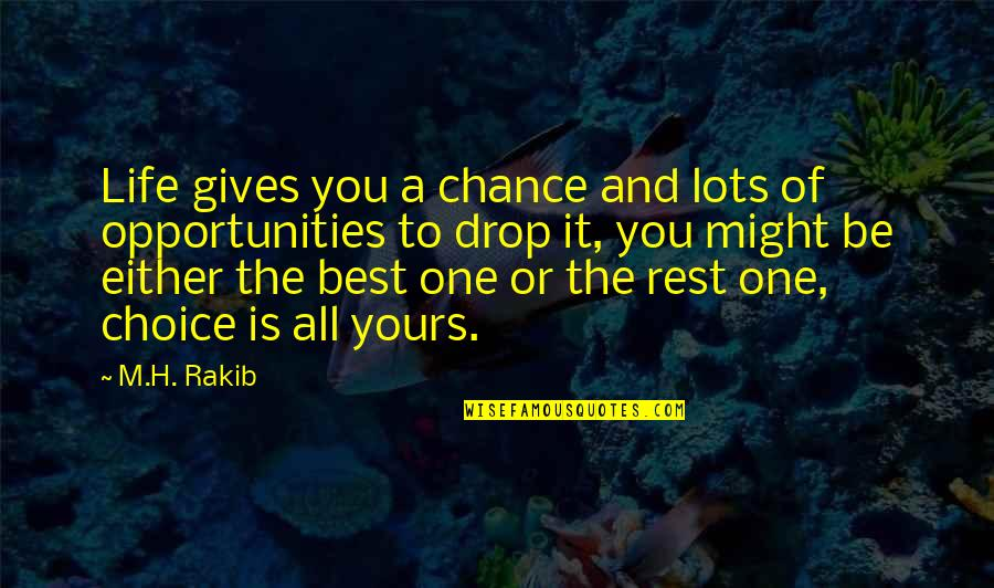 Life Drop Quotes By M.H. Rakib: Life gives you a chance and lots of