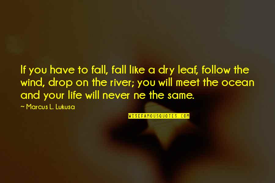 Life Drop Quotes By Marcus L. Lukusa: If you have to fall, fall like a