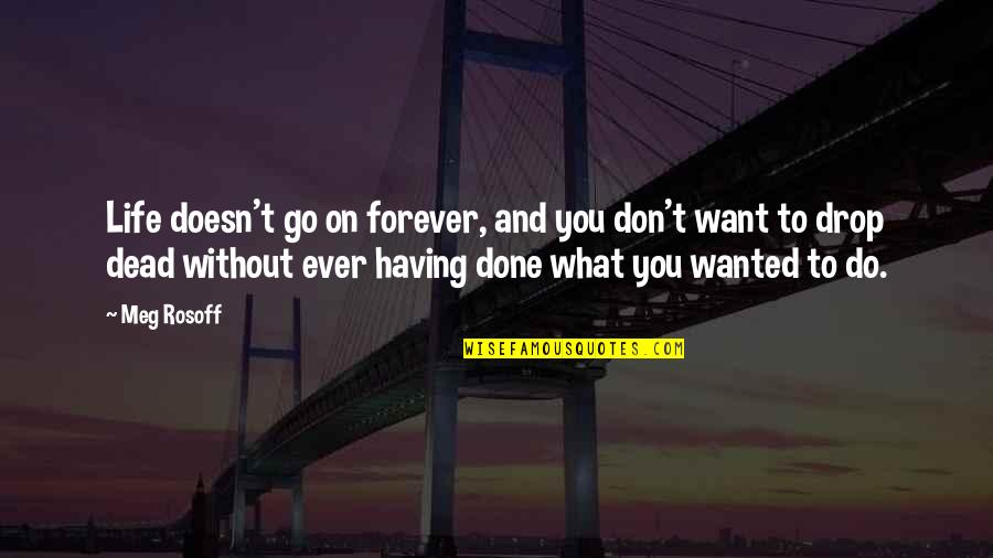 Life Drop Quotes By Meg Rosoff: Life doesn't go on forever, and you don't