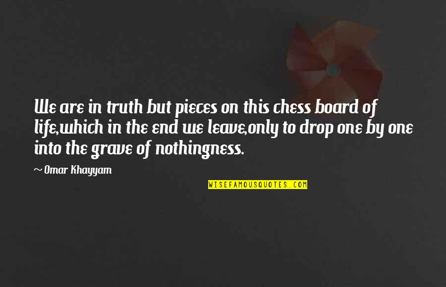 Life Drop Quotes By Omar Khayyam: We are in truth but pieces on this
