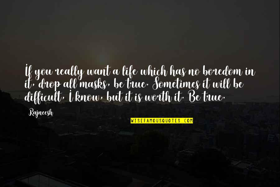 Life Drop Quotes By Rajneesh: If you really want a life which has