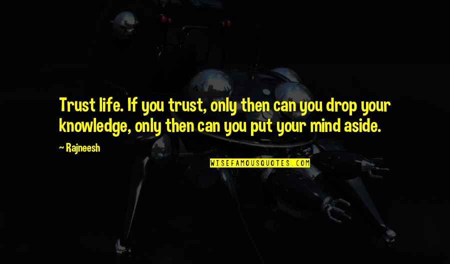 Life Drop Quotes By Rajneesh: Trust life. If you trust, only then can