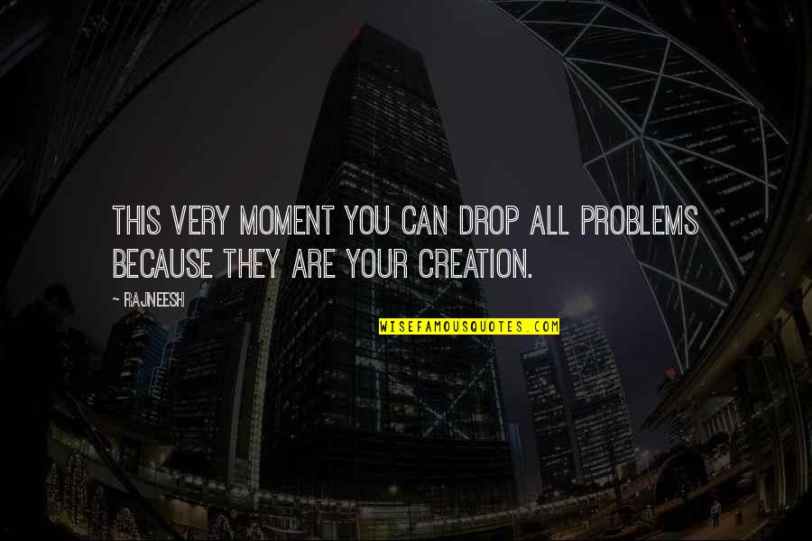 Life Drop Quotes By Rajneesh: This very moment you can drop all problems