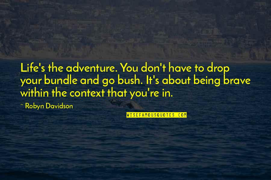 Life Drop Quotes By Robyn Davidson: Life's the adventure. You don't have to drop