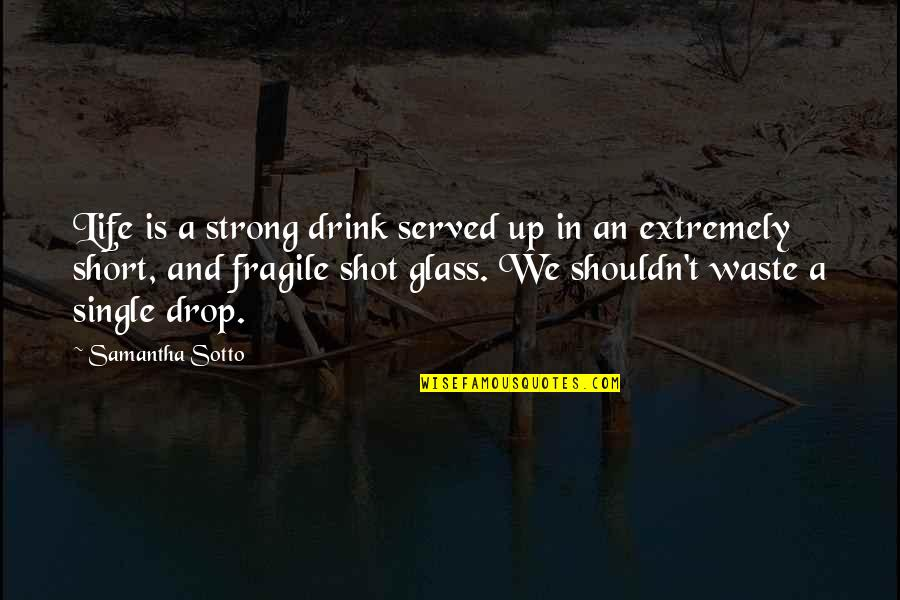 Life Drop Quotes By Samantha Sotto: Life is a strong drink served up in