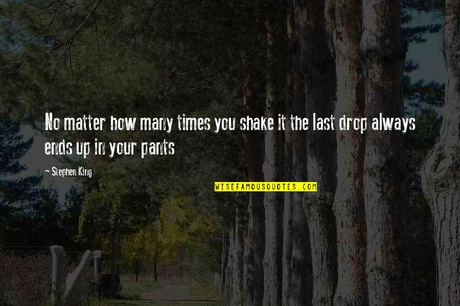Life Drop Quotes By Stephen King: No matter how many times you shake it