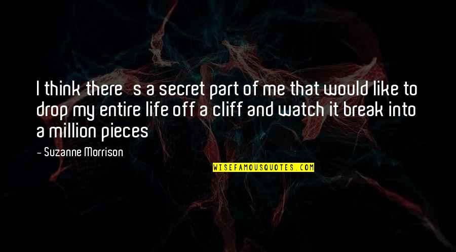 Life Drop Quotes By Suzanne Morrison: I think there's a secret part of me