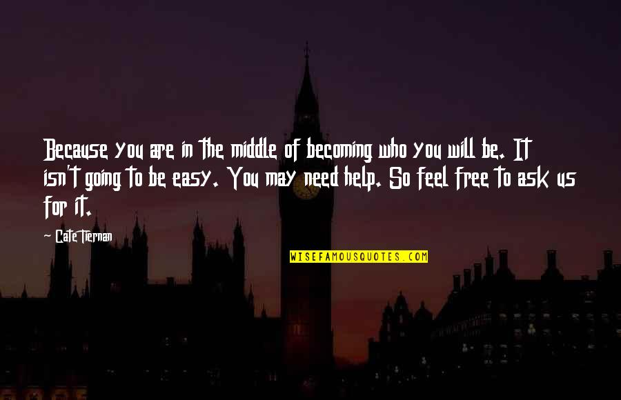 Life Easy Going Quotes By Cate Tiernan: Because you are in the middle of becoming
