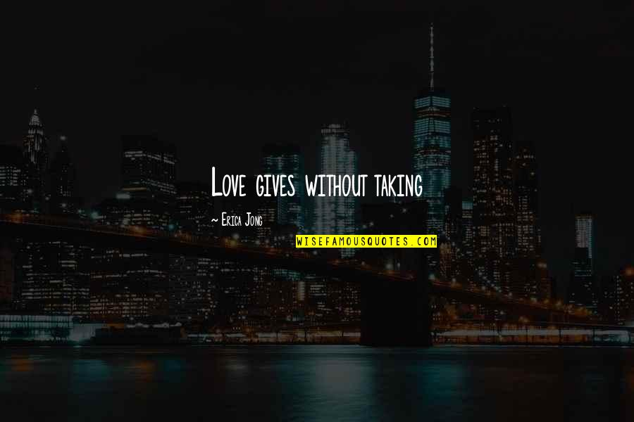 Life Easy Going Quotes By Erica Jong: Love gives without taking
