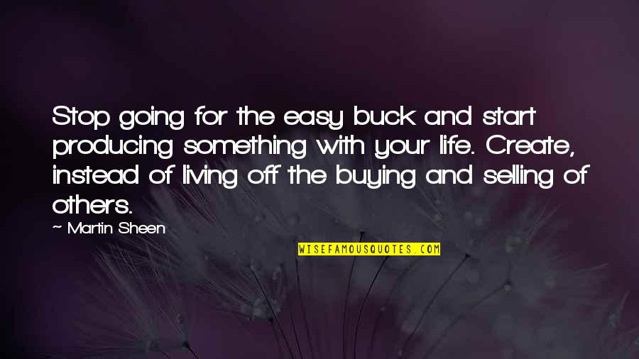 Life Easy Going Quotes By Martin Sheen: Stop going for the easy buck and start