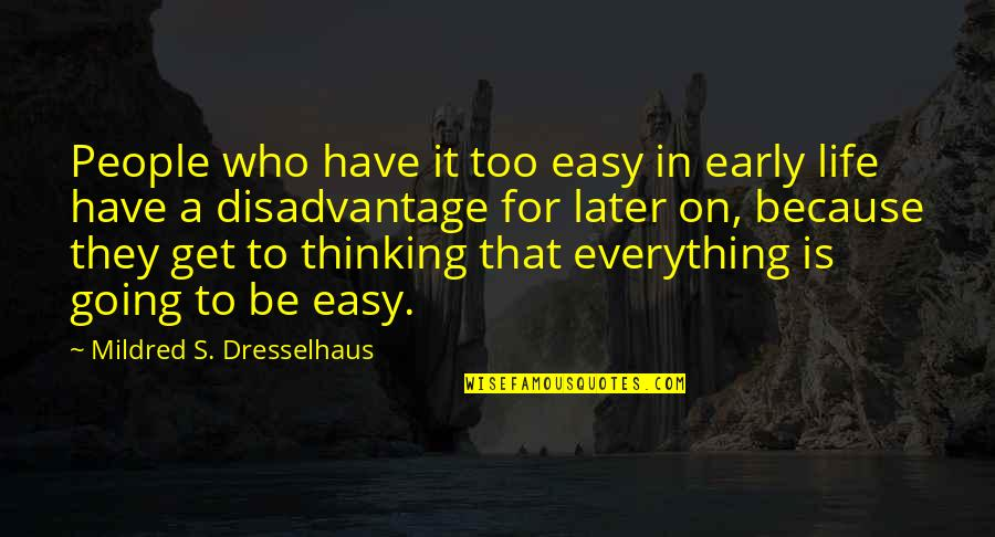 Life Easy Going Quotes By Mildred S. Dresselhaus: People who have it too easy in early