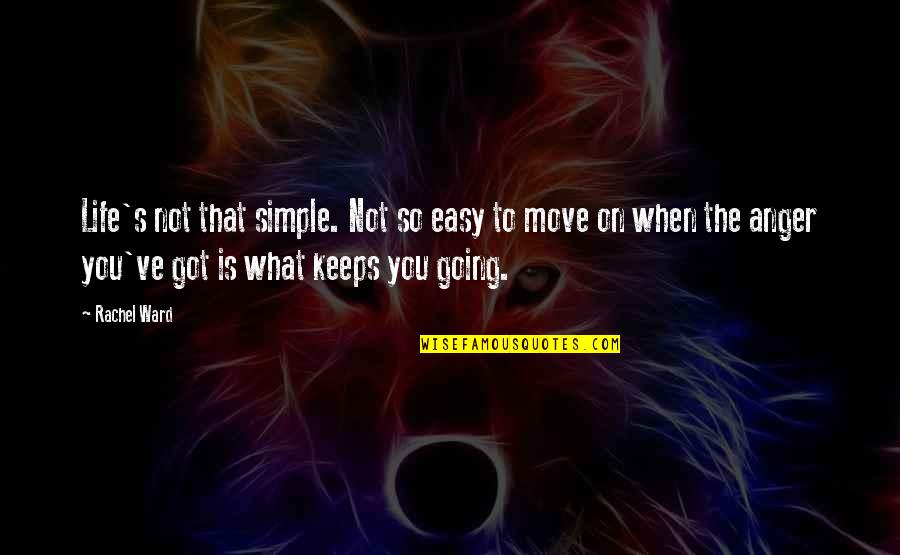 Life Easy Going Quotes By Rachel Ward: Life's not that simple. Not so easy to