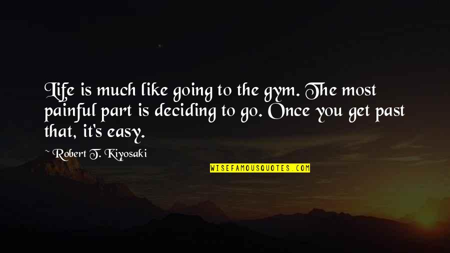Life Easy Going Quotes By Robert T. Kiyosaki: Life is much like going to the gym.