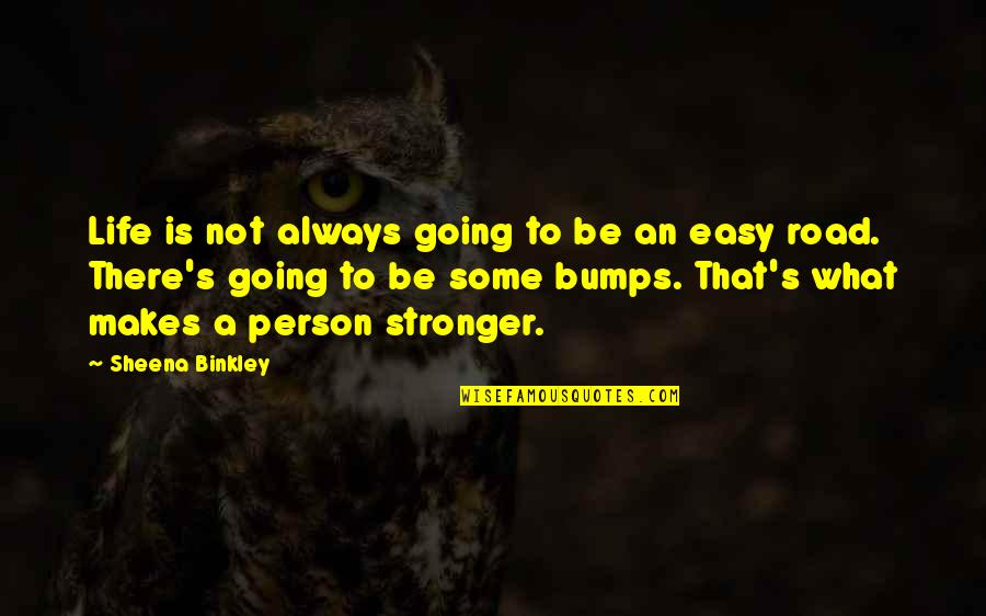 Life Easy Going Quotes By Sheena Binkley: Life is not always going to be an
