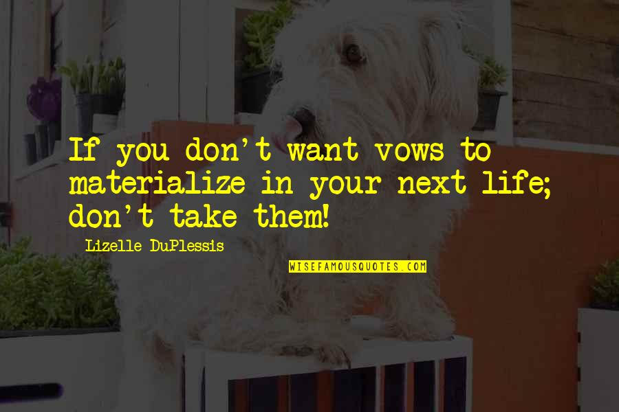 Life Ethereal Quotes By Lizelle DuPlessis: If you don't want vows to materialize in