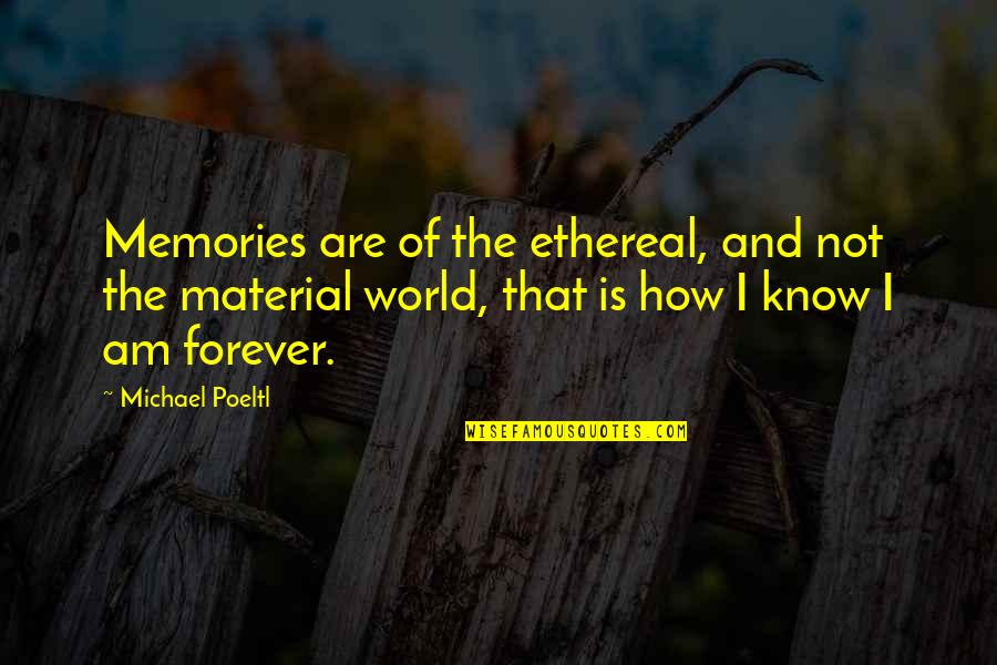 Life Ethereal Quotes By Michael Poeltl: Memories are of the ethereal, and not the