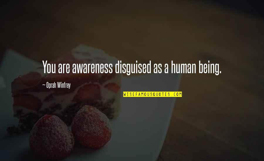 Life Ethereal Quotes By Oprah Winfrey: You are awareness disguised as a human being.