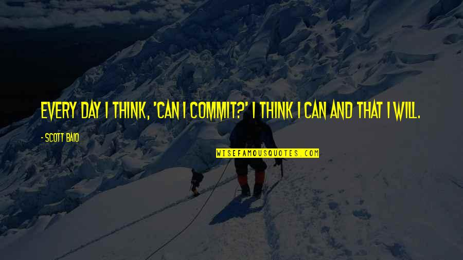 Life Ethereal Quotes By Scott Baio: Every day I think, 'Can I commit?' I