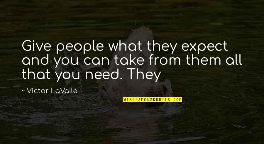 Life Ethereal Quotes By Victor LaValle: Give people what they expect and you can