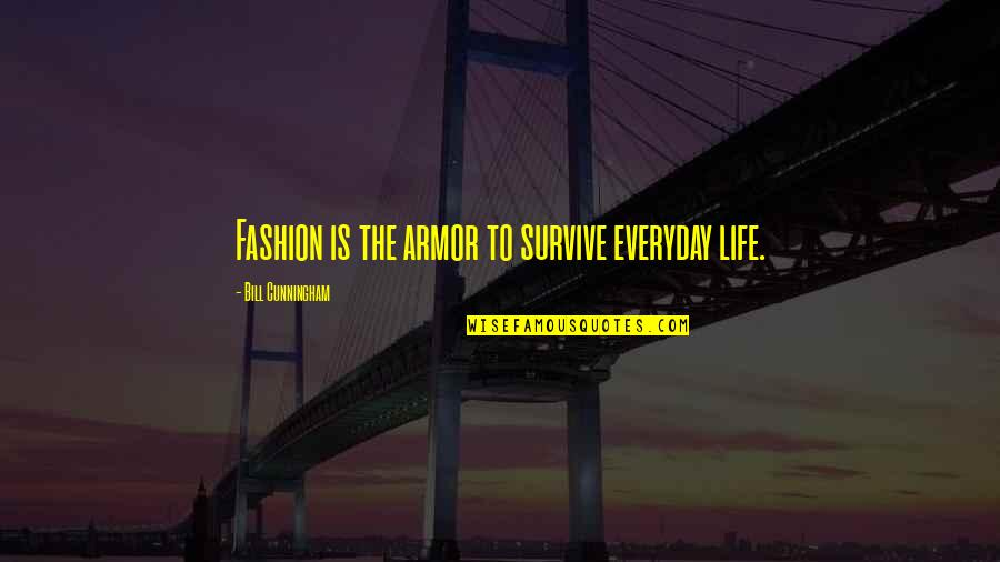 Life Everyday Quotes By Bill Cunningham: Fashion is the armor to survive everyday life.
