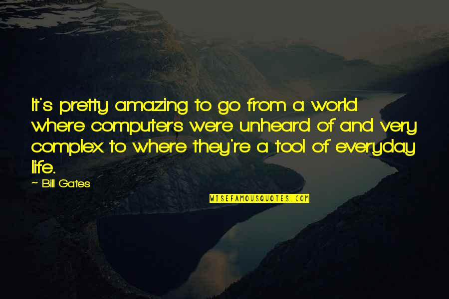 Life Everyday Quotes By Bill Gates: It's pretty amazing to go from a world