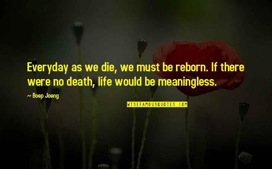 Life Everyday Quotes By Boep Joeng: Everyday as we die, we must be reborn.