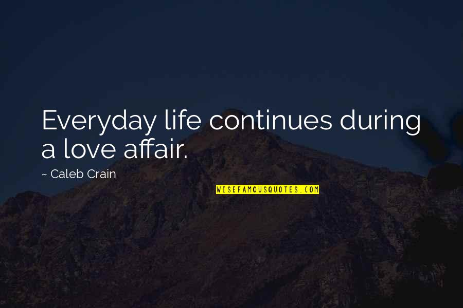 Life Everyday Quotes By Caleb Crain: Everyday life continues during a love affair.