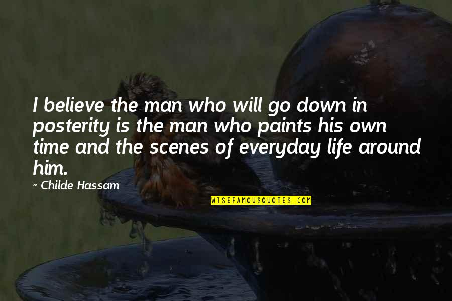 Life Everyday Quotes By Childe Hassam: I believe the man who will go down