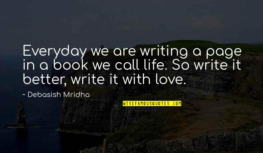 Life Everyday Quotes By Debasish Mridha: Everyday we are writing a page in a