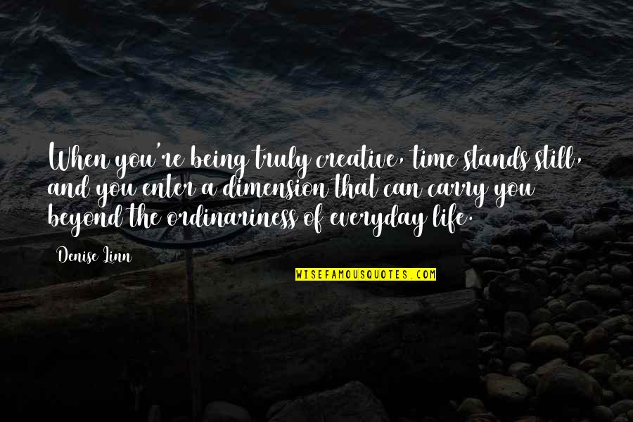 Life Everyday Quotes By Denise Linn: When you're being truly creative, time stands still,