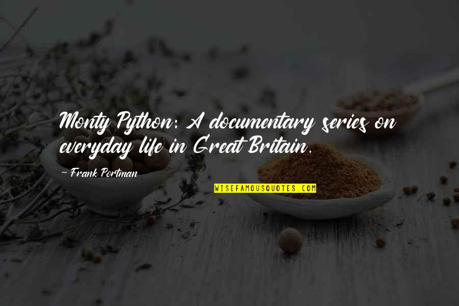 Life Everyday Quotes By Frank Portman: Monty Python: A documentary series on everyday life