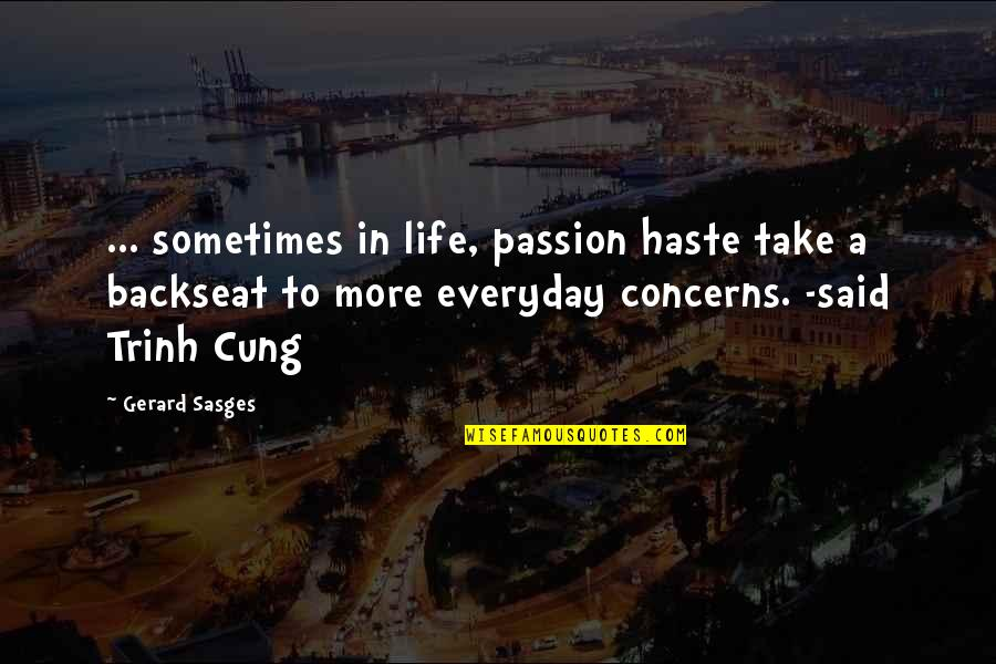 Life Everyday Quotes By Gerard Sasges: ... sometimes in life, passion haste take a