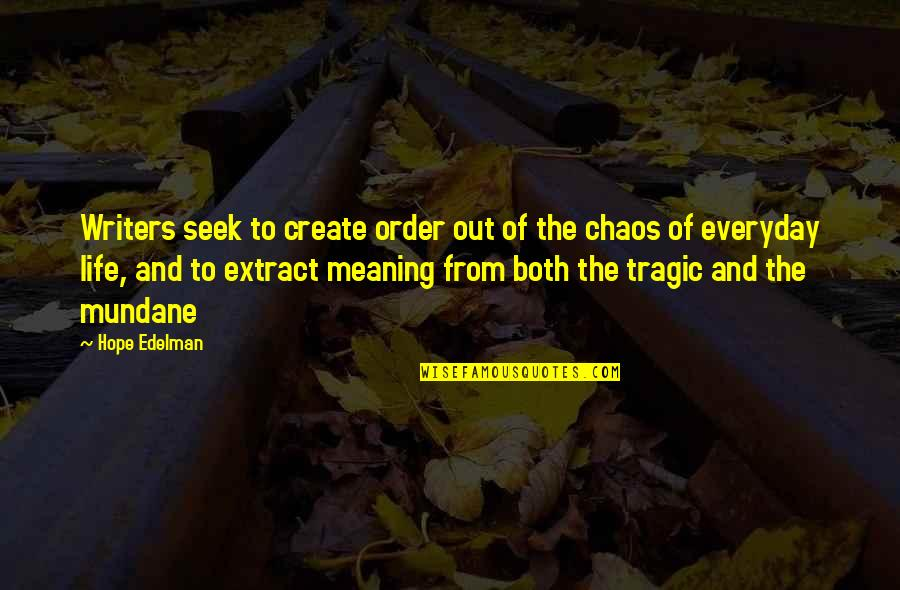 Life Everyday Quotes By Hope Edelman: Writers seek to create order out of the