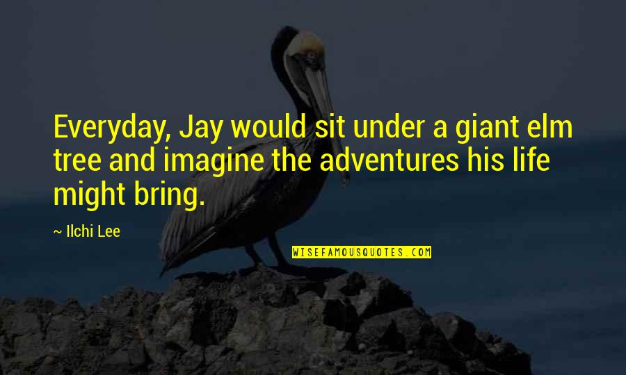 Life Everyday Quotes By Ilchi Lee: Everyday, Jay would sit under a giant elm