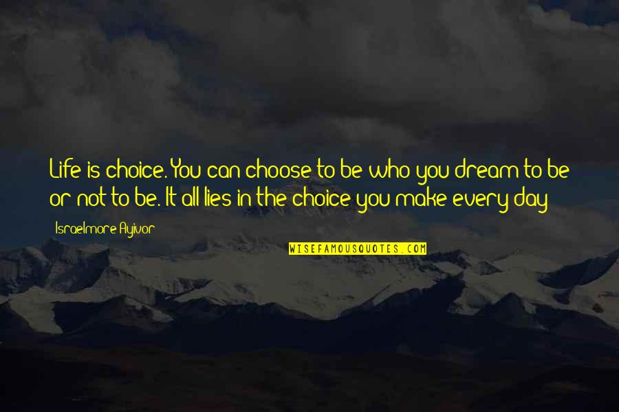 Life Everyday Quotes By Israelmore Ayivor: Life is choice. You can choose to be
