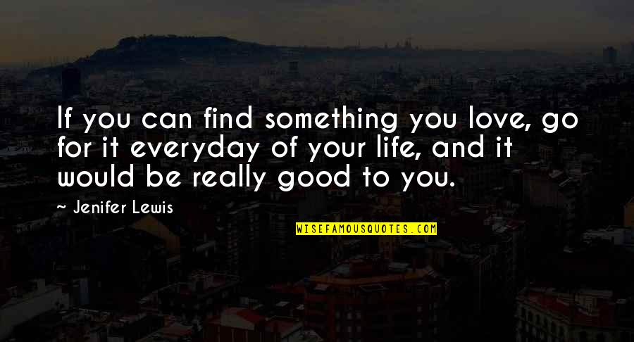 Life Everyday Quotes By Jenifer Lewis: If you can find something you love, go