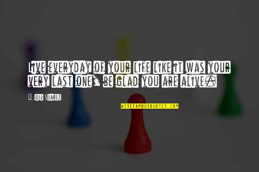 Life Everyday Quotes By Jose Suarez: Live everyday of your life like it was