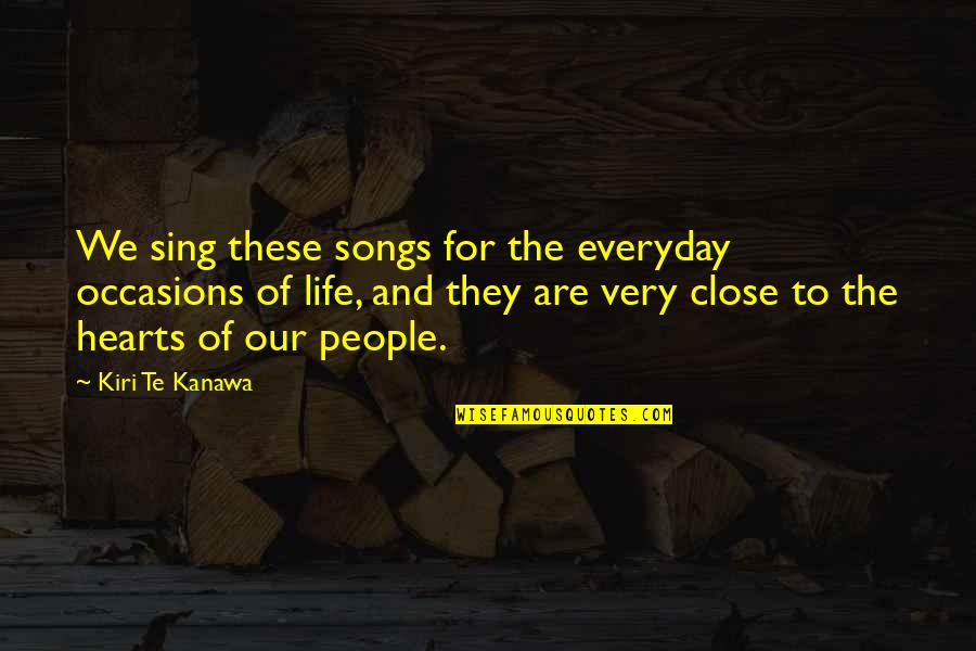 Life Everyday Quotes By Kiri Te Kanawa: We sing these songs for the everyday occasions
