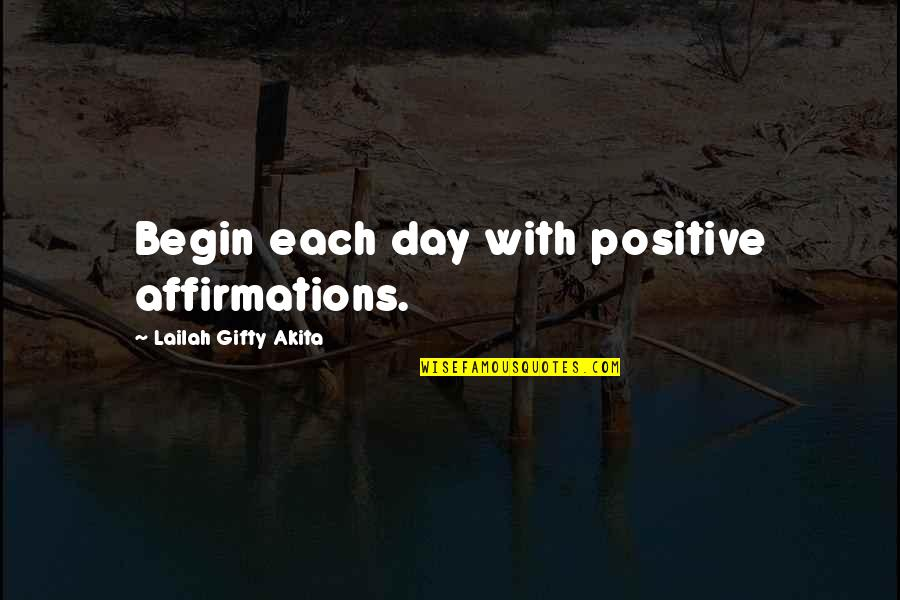Life Everyday Quotes By Lailah Gifty Akita: Begin each day with positive affirmations.