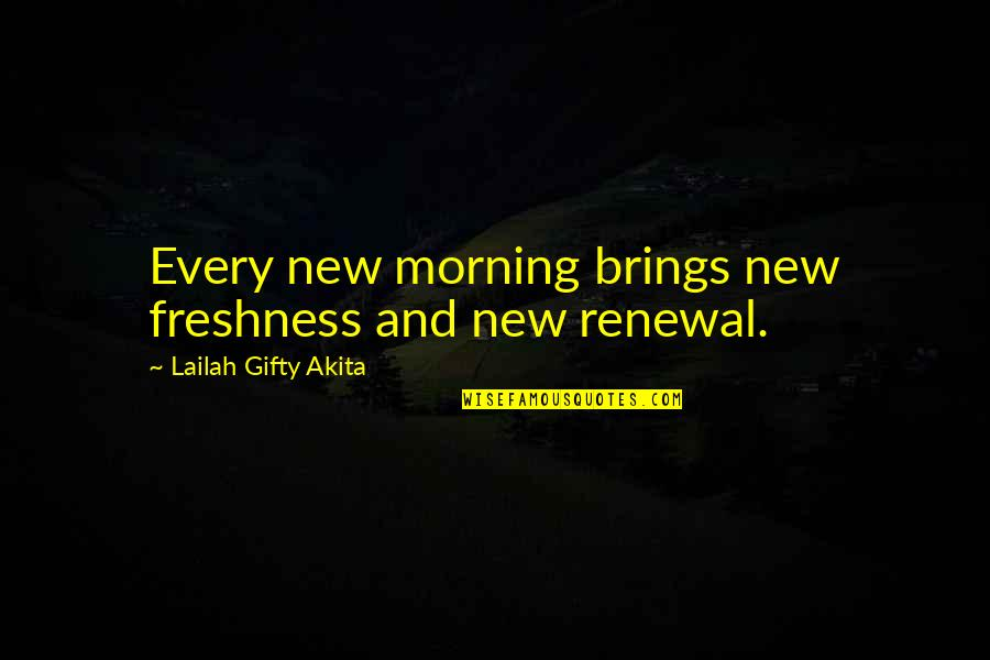 Life Everyday Quotes By Lailah Gifty Akita: Every new morning brings new freshness and new