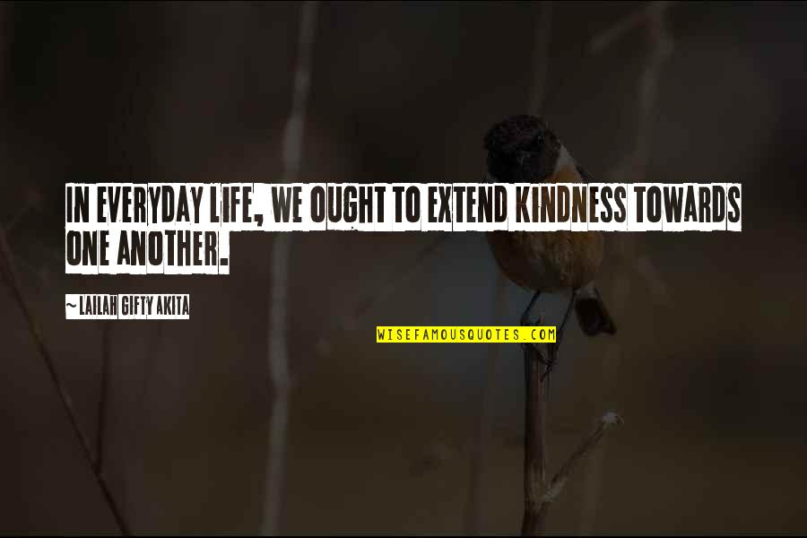 Life Everyday Quotes By Lailah Gifty Akita: In everyday life, we ought to extend kindness