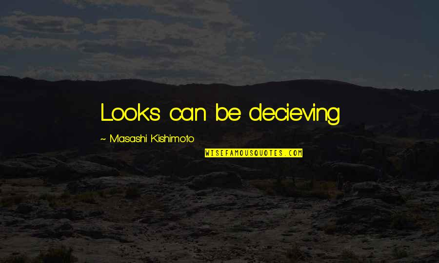 Life Everyday Quotes By Masashi Kishimoto: Looks can be decieving