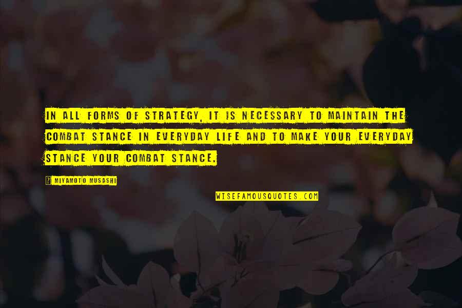 Life Everyday Quotes By Miyamoto Musashi: In all forms of strategy, it is necessary